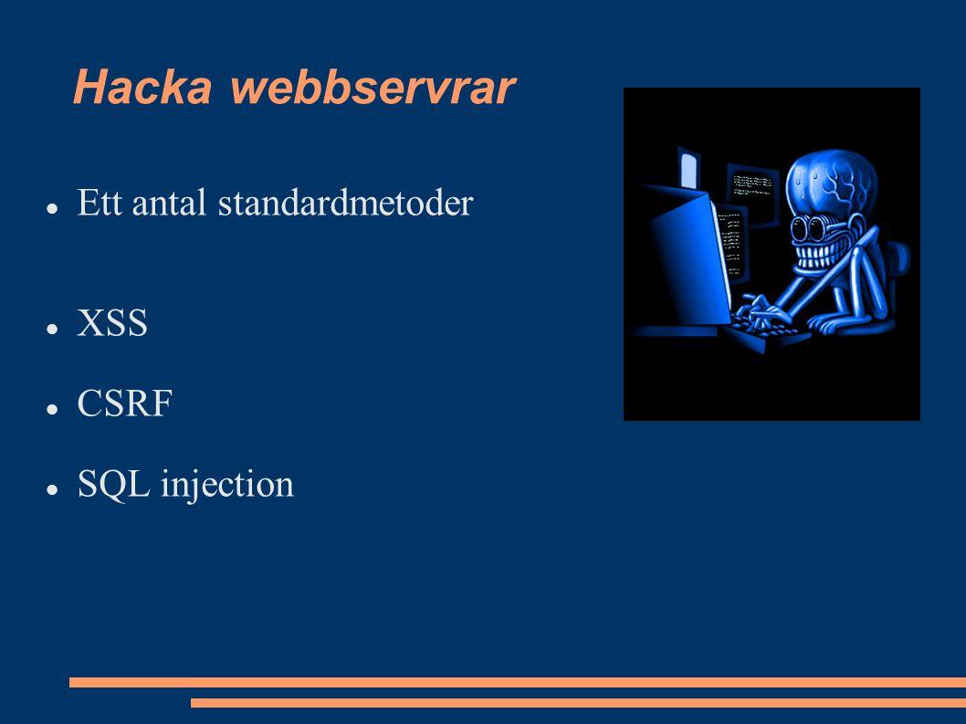 Hacka webbservrar Ett antal standardmetoder XSS CSRF SQL injection