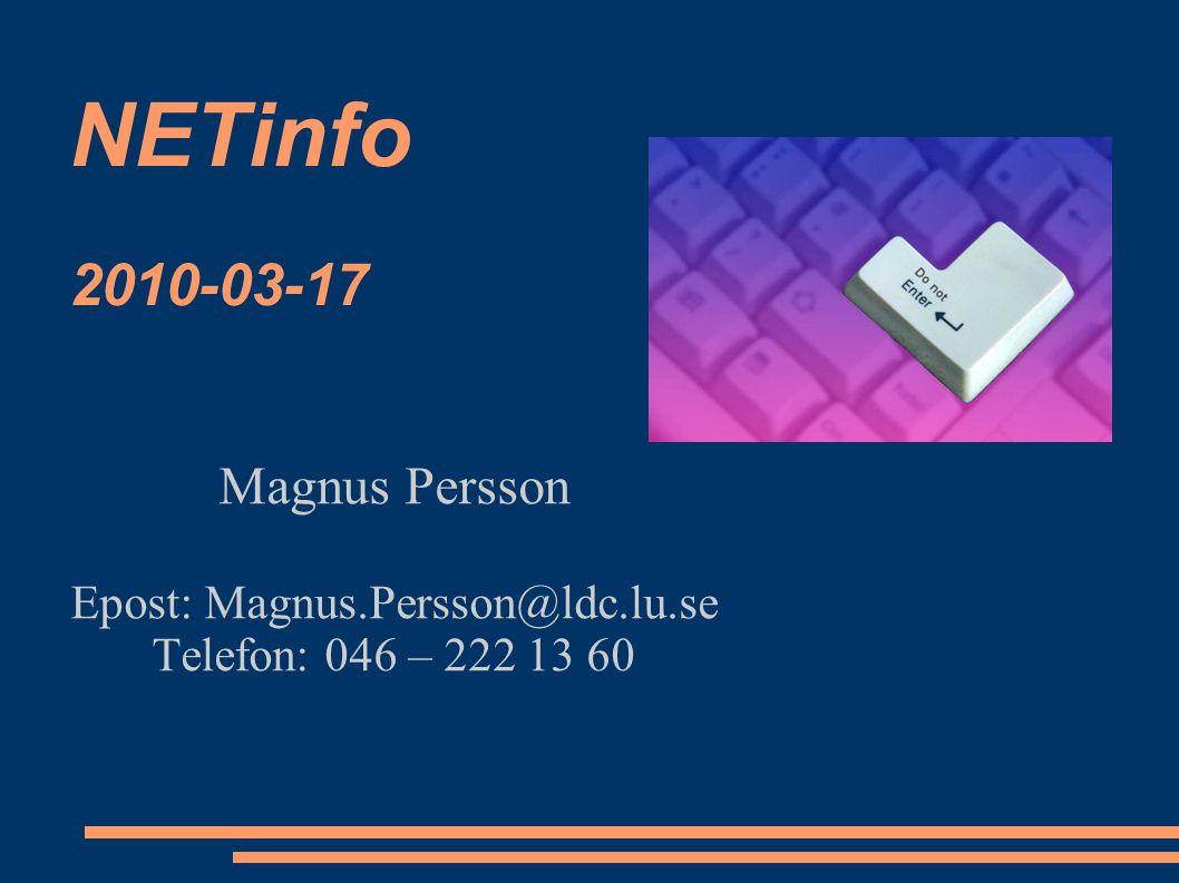 NETinfo 2010-03-17 Magnus Persson Epost: Magnus.Persson@ldc.lu.se Telefon: 046 – 222 13 60