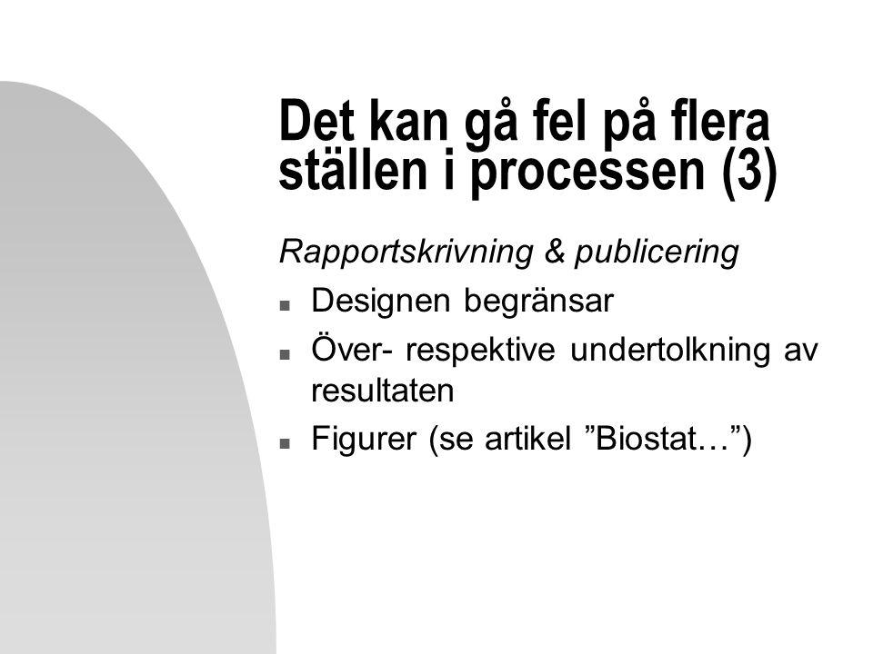 Det kan gå fel på flera ställen i processen (3) Rapportskrivning & publicering n Designen begränsar n Över- respektive undertolkning av resultaten n F