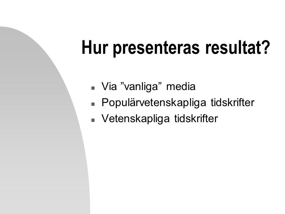"""Hur presenteras resultat? n Via """"vanliga"""" media n Populärvetenskapliga tidskrifter n Vetenskapliga tidskrifter"""