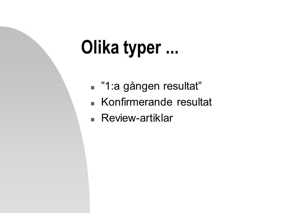 "Olika typer... n ""1:a gången resultat"" n Konfirmerande resultat n Review-artiklar"
