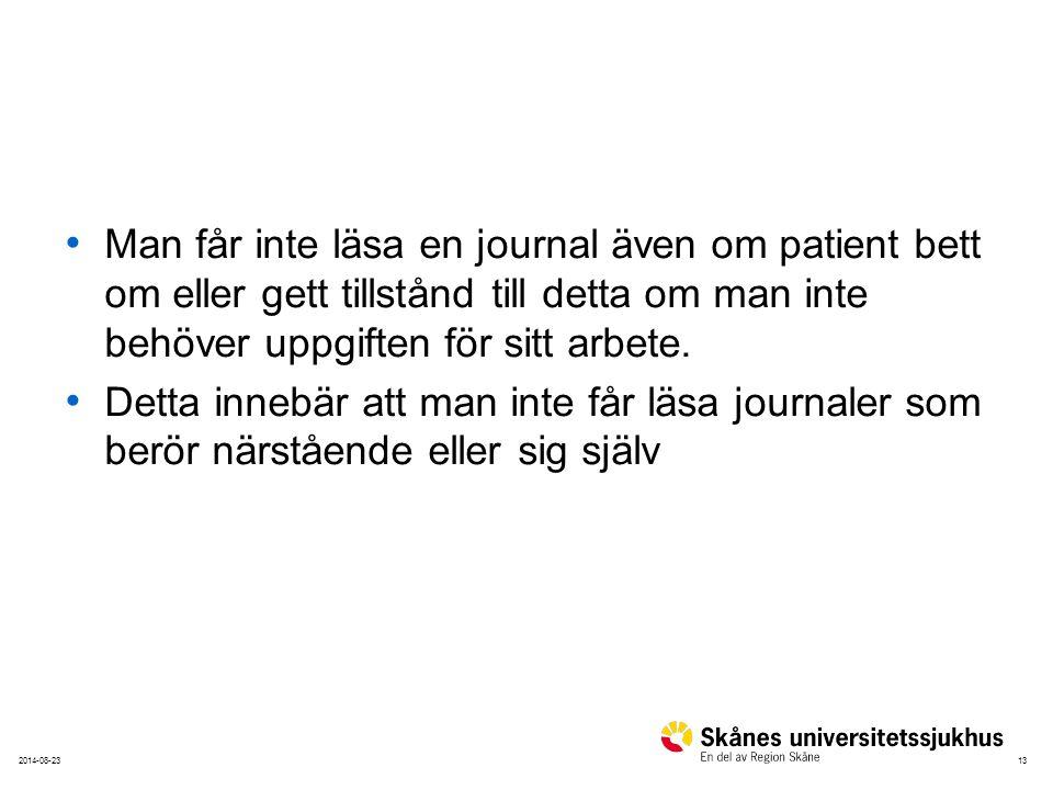 132014-08-23 Man får inte läsa en journal även om patient bett om eller gett tillstånd till detta om man inte behöver uppgiften för sitt arbete. Detta