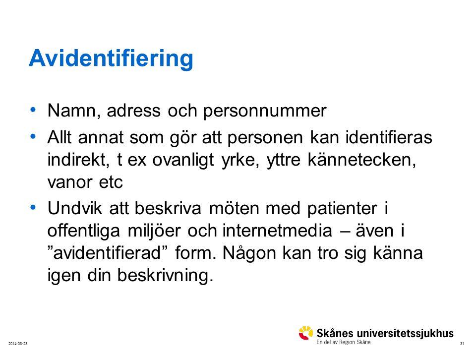 312014-08-23 Avidentifiering Namn, adress och personnummer Allt annat som gör att personen kan identifieras indirekt, t ex ovanligt yrke, yttre kännet