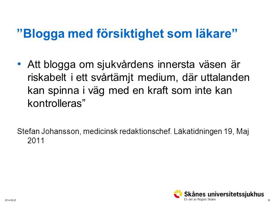 322014-08-23 Blogga med försiktighet som läkare Att blogga om sjukvårdens innersta väsen är riskabelt i ett svårtämjt medium, där uttalanden kan spinna i väg med en kraft som inte kan kontrolleras Stefan Johansson, medicinsk redaktionschef.