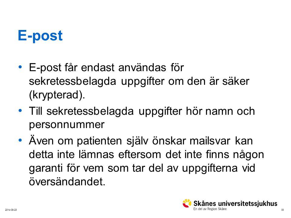 332014-08-23 E-post E-post får endast användas för sekretessbelagda uppgifter om den är säker (krypterad). Till sekretessbelagda uppgifter hör namn oc