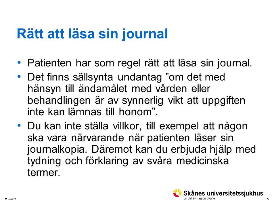 """342014-08-23 Rätt att läsa sin journal Patienten har som regel rätt att läsa sin journal. Det finns sällsynta undantag """"om det med hänsyn till ändamål"""