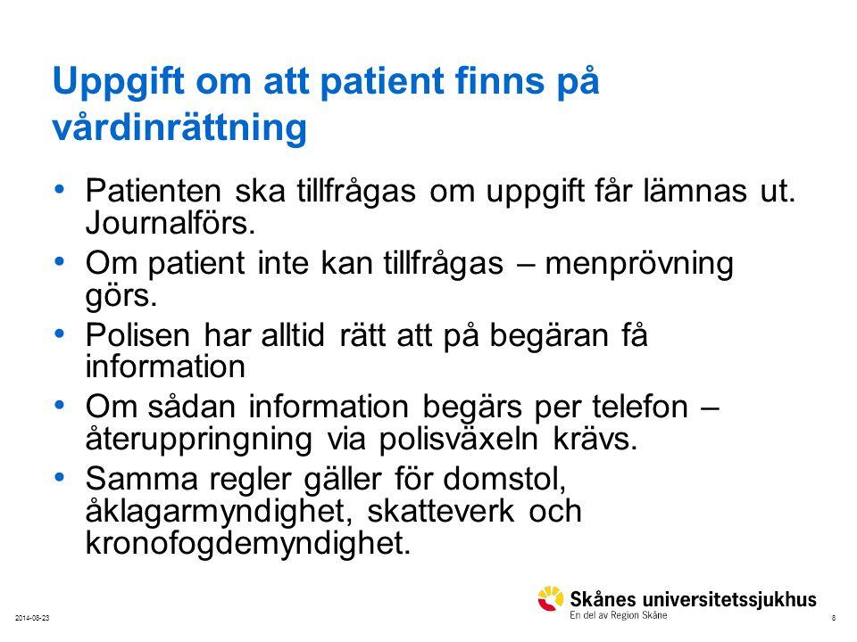 82014-08-23 Uppgift om att patient finns på vårdinrättning Patienten ska tillfrågas om uppgift får lämnas ut. Journalförs. Om patient inte kan tillfrå