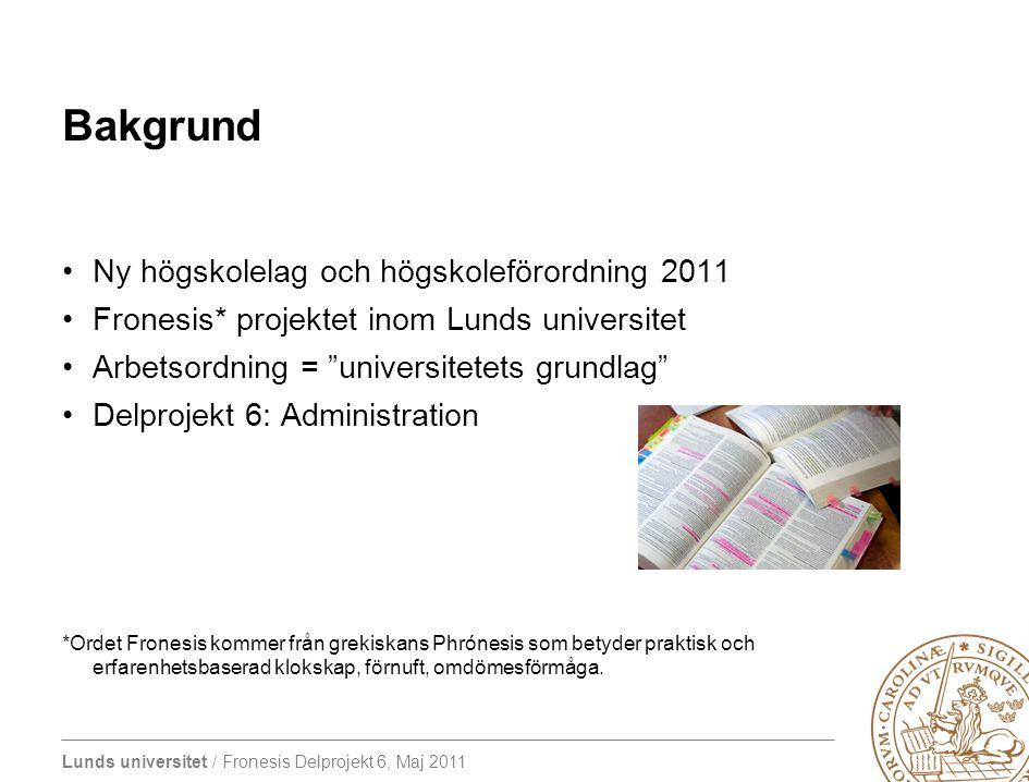 Lunds universitet / Fronesis Delprojekt 6, Maj 2011 Bakgrund Ny högskolelag och högskoleförordning 2011 Fronesis* projektet inom Lunds universitet Arb