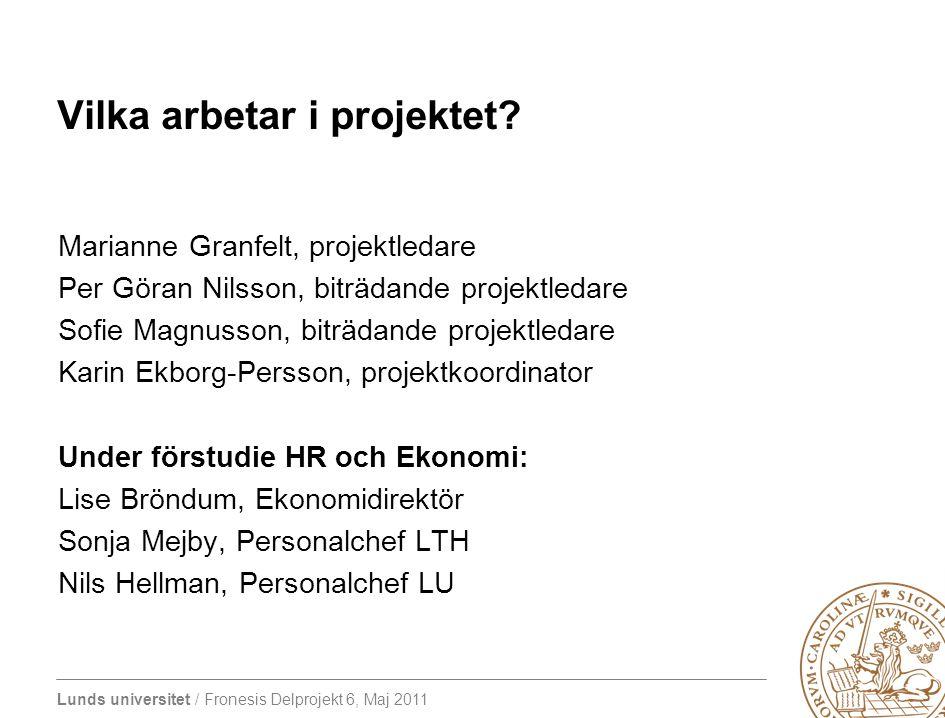 Lunds universitet / Fronesis Delprojekt 6, Maj 2011 Vilka arbetar i projektet? Marianne Granfelt, projektledare Per Göran Nilsson, biträdande projektl