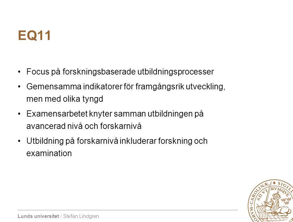 Lunds universitet / Stefan Lindgren EQ11 Focus på forskningsbaserade utbildningsprocesser Gemensamma indikatorer för framgångsrik utveckling, men med
