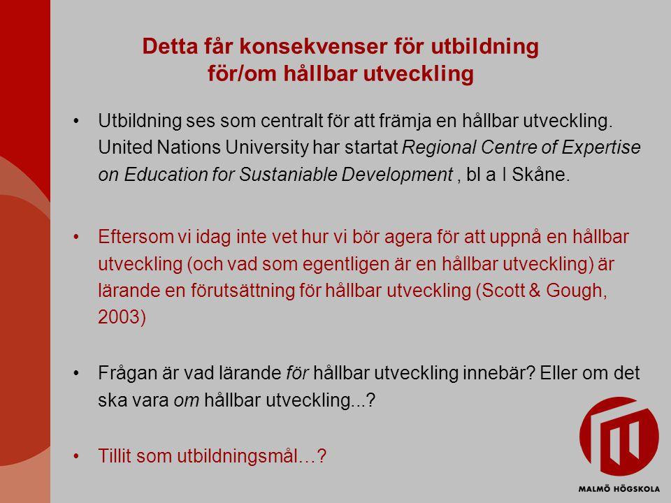 Detta får konsekvenser för utbildning för/om hållbar utveckling Utbildning ses som centralt för att främja en hållbar utveckling.