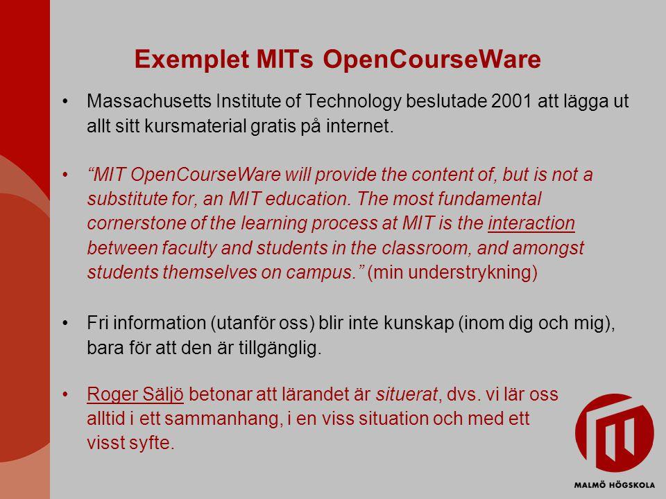 Exemplet MITs OpenCourseWare Massachusetts Institute of Technology beslutade 2001 att lägga ut allt sitt kursmaterial gratis på internet.
