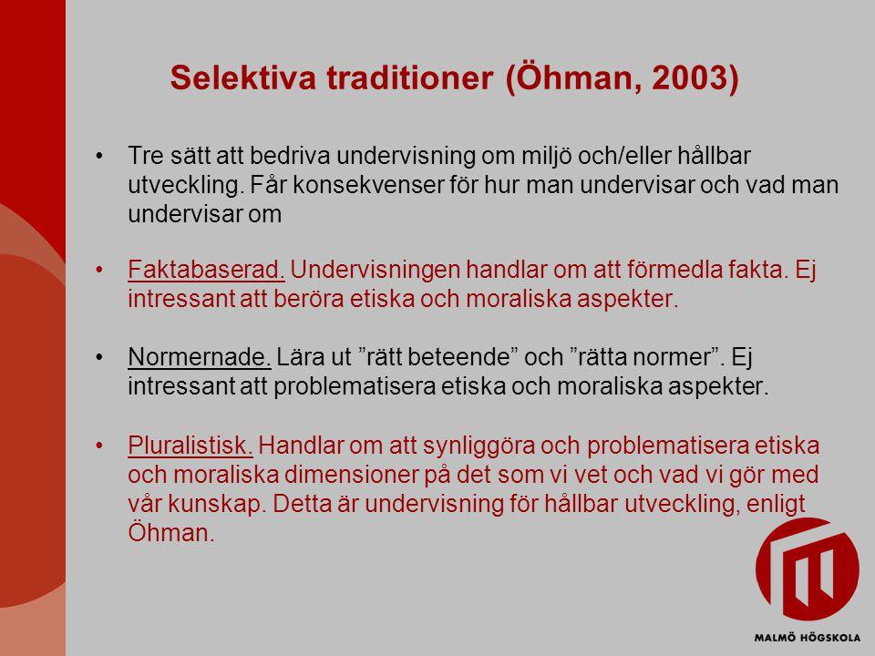 Selektiva traditioner (Öhman, 2003) Tre sätt att bedriva undervisning om miljö och/eller hållbar utveckling.