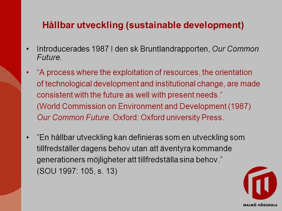 Hållbar utveckling (sustainable development) Introducerades 1987 I den sk Bruntlandrapporten, Our Common Future.
