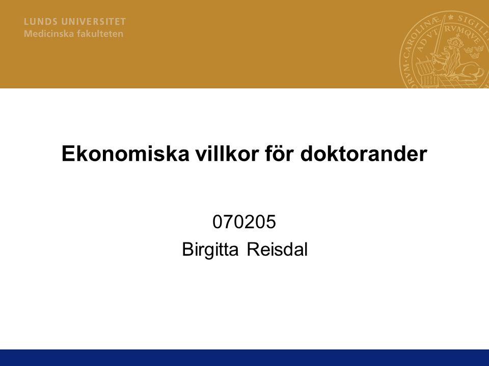Ekonomiska villkor för doktorander 070205 Birgitta Reisdal