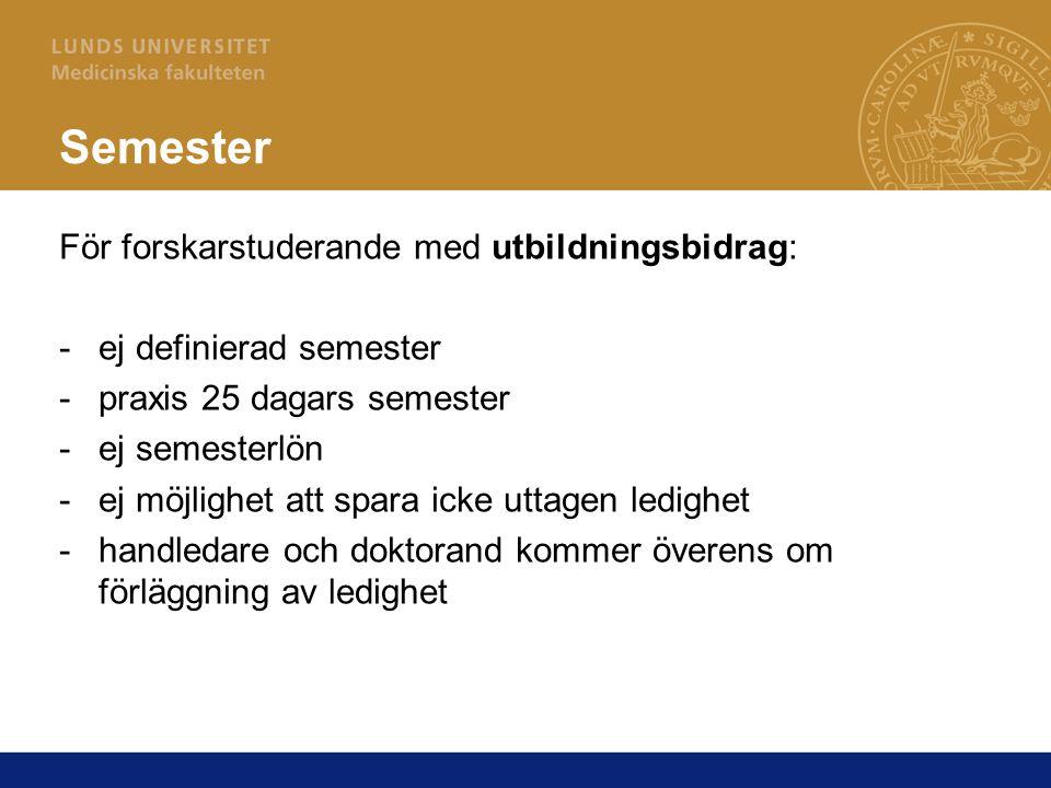 Semester För forskarstuderande med utbildningsbidrag: -ej definierad semester -praxis 25 dagars semester -ej semesterlön -ej möjlighet att spara icke