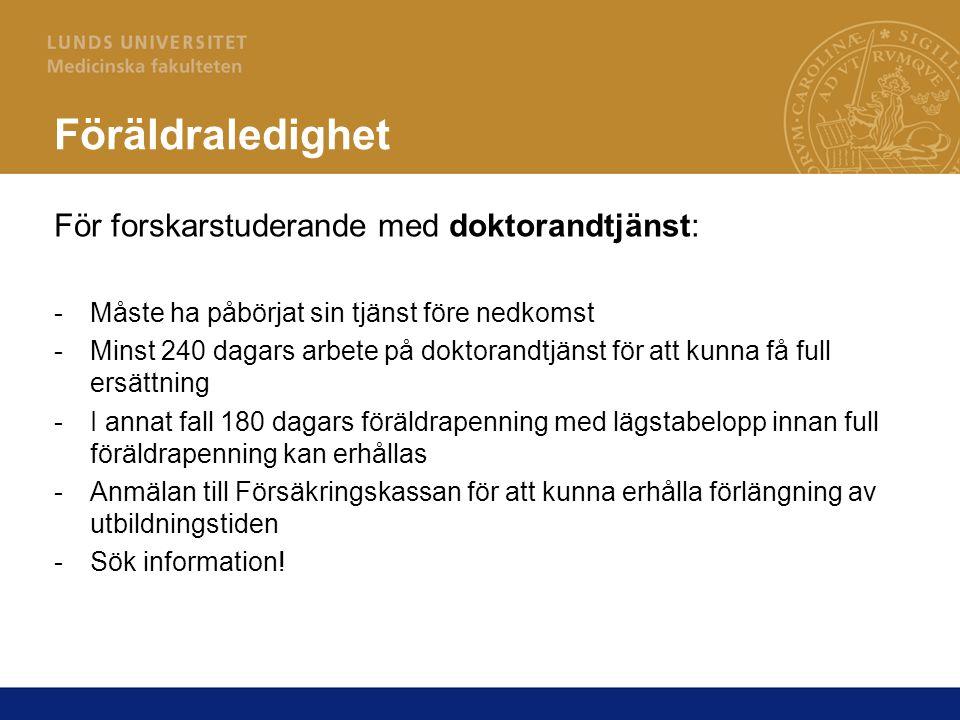 Föräldraledighet För forskarstuderande med doktorandtjänst: -Måste ha påbörjat sin tjänst före nedkomst -Minst 240 dagars arbete på doktorandtjänst fö