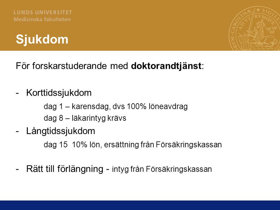 Sjukdom För forskarstuderande med doktorandtjänst: -Korttidssjukdom dag 1 – karensdag, dvs 100% löneavdrag dag 8 – läkarintyg krävs -Långtidssjukdom d