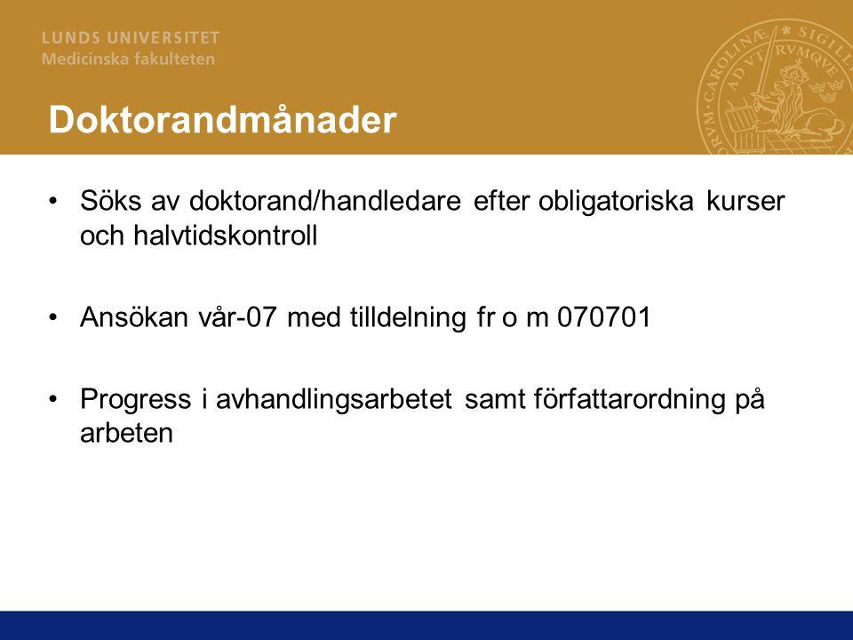 Doktorandmånader Söks av doktorand/handledare efter obligatoriska kurser och halvtidskontroll Ansökan vår-07 med tilldelning fr o m 070701 Progress i