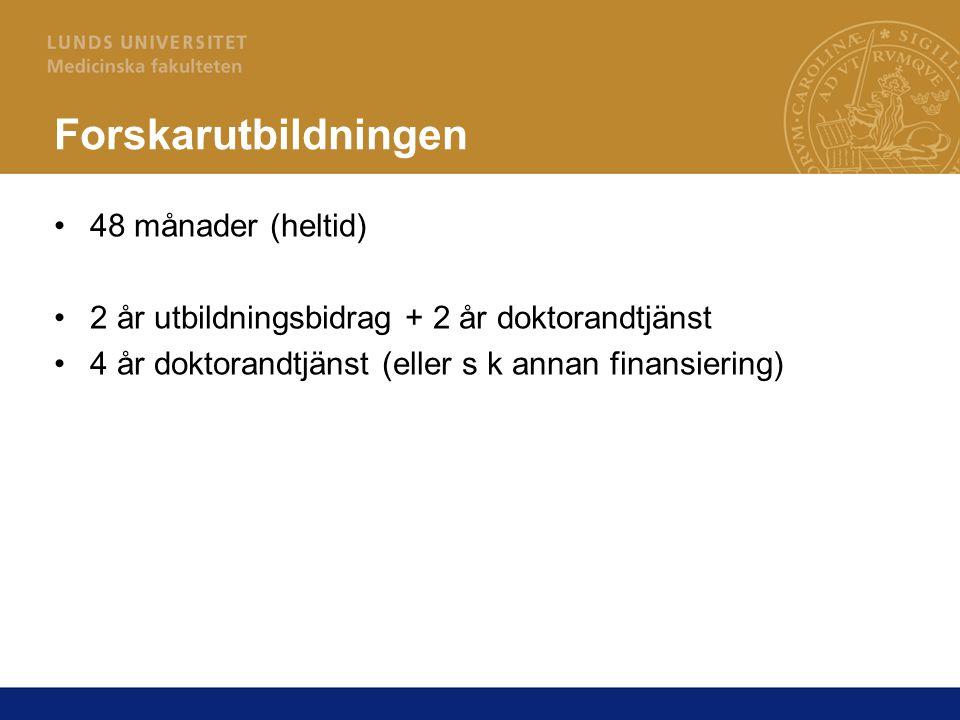 Forskarutbildningen 48 månader (heltid) 2 år utbildningsbidrag + 2 år doktorandtjänst 4 år doktorandtjänst (eller s k annan finansiering)