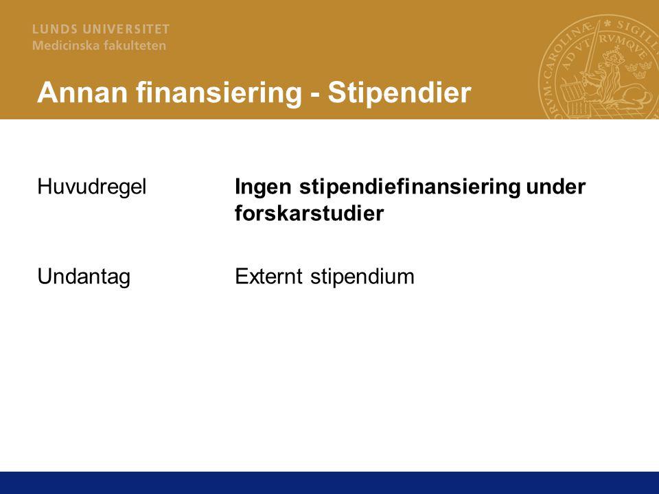 Annan finansiering - Stipendier HuvudregelIngen stipendiefinansiering under forskarstudier UndantagExternt stipendium