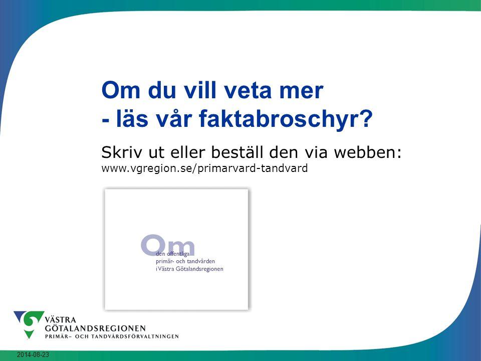 2014-08-23 Om du vill veta mer - läs vår faktabroschyr? Skriv ut eller beställ den via webben: www.vgregion.se/primarvard-tandvard