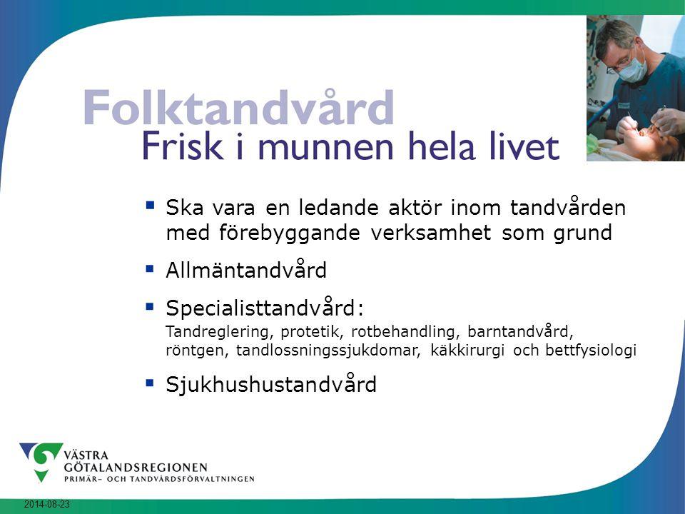 2014-08-23  Ska vara en ledande aktör inom tandvården med förebyggande verksamhet som grund  Allmäntandvård  Specialisttandvård: Tandreglering, pro