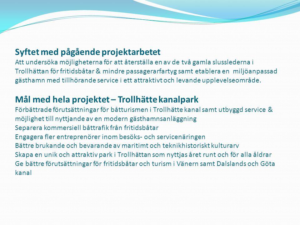 Syftet med pågående projektarbetet Att undersöka möjligheterna för att återställa en av de två gamla slusslederna i Trollhättan för fritidsbåtar & min