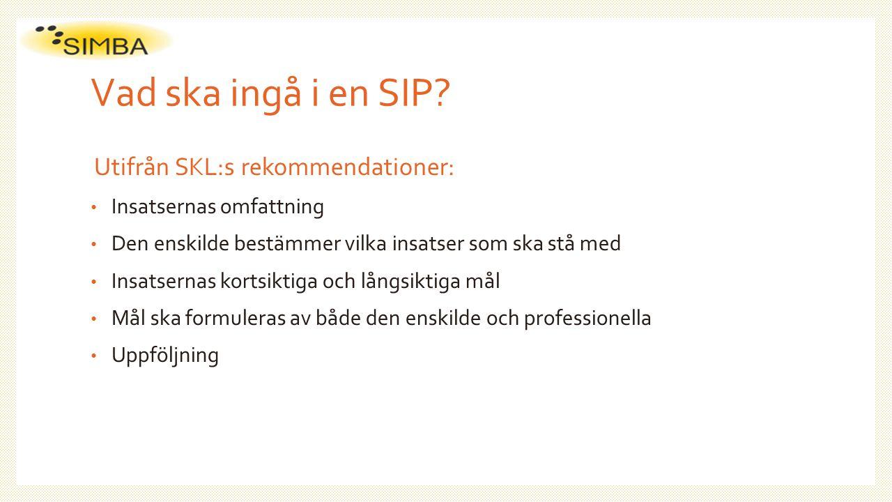 Vad ska ingå i en SIP? Utifrån SKL:s rekommendationer: Insatsernas omfattning Den enskilde bestämmer vilka insatser som ska stå med Insatsernas kortsi