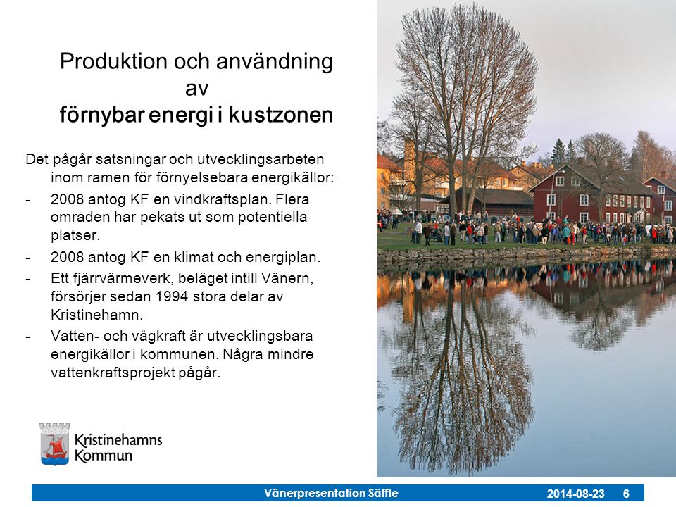 Vänerpresentation Säffle 2014-08-23 6 Produktion och användning av förnybar energi i kustzonen Det pågår satsningar och utvecklingsarbeten inom ramen