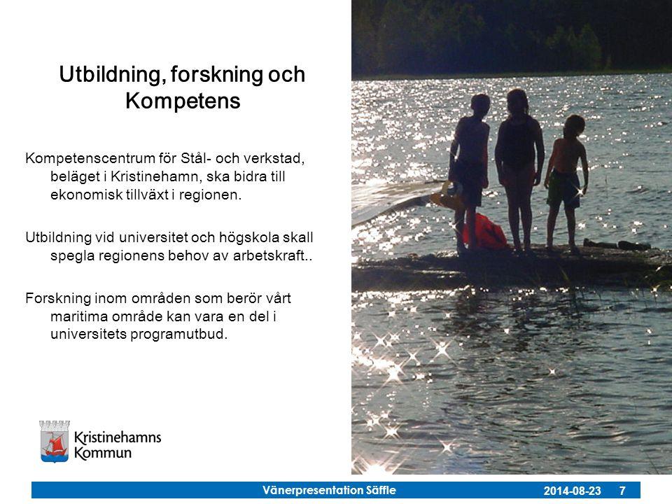 Vänerpresentation Säffle 2014-08-23 7 Utbildning, forskning och Kompetens Kompetenscentrum för Stål- och verkstad, beläget i Kristinehamn, ska bidra t