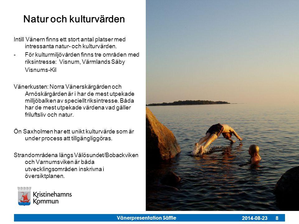 Vänerpresentation Säffle 2014-08-23 8 Natur och kulturvärden Intill Vänern finns ett stort antal platser med intressanta natur- och kulturvärden. -För