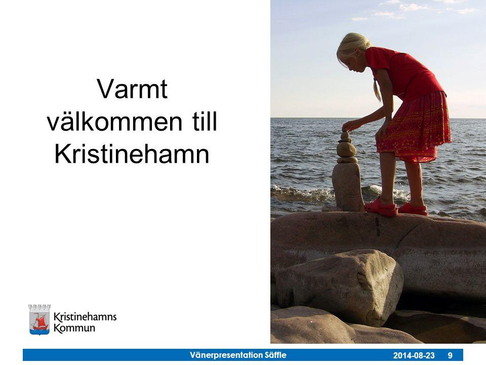 Vänerpresentation Säffle 2014-08-23 9 Varmt välkommen till Kristinehamn