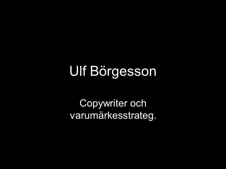 Ulf Börgesson Copywriter och varumärkesstrateg.