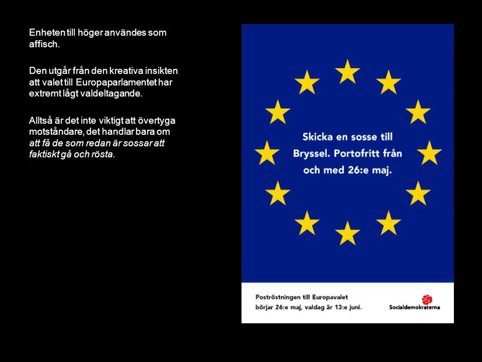 Socialdemokraterna, EU-kampanj Enheten till höger användes som affisch. Den utgår från den kreativa insikten att valet till Europaparlamentet har extr