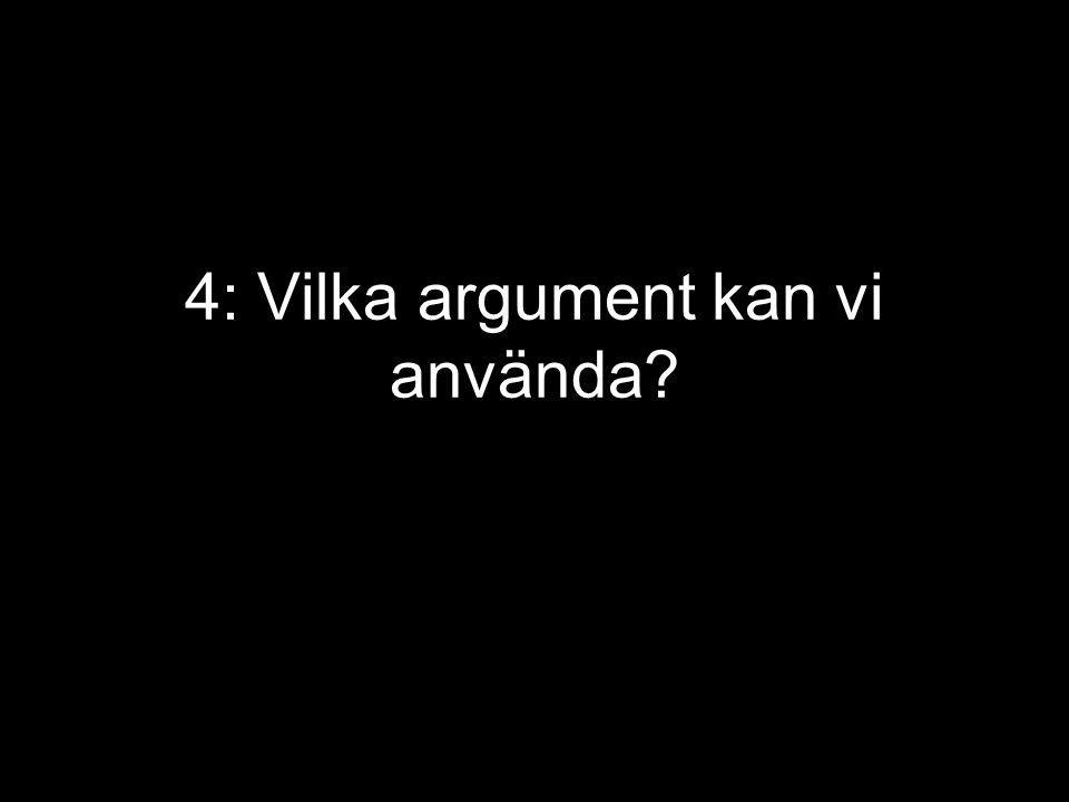 4: Vilka argument kan vi använda?