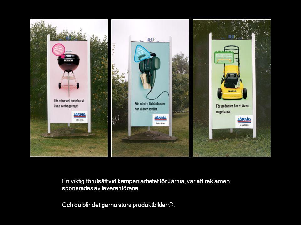 En viktig förutsätt vid kampanjarbetet för Järnia, var att reklamen sponsrades av leverantörena. Och då blir det gärna stora produktbilder.