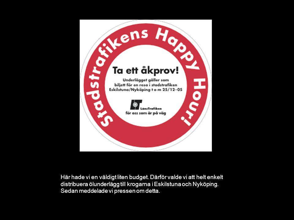Här hade vi en väldigt liten budget. Därför valde vi att helt enkelt distribuera ölunderlägg till krogarna i Eskilstuna och Nyköping. Sedan meddelade