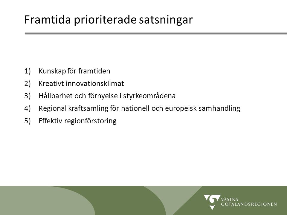 Lidköping 090819 11 Framtida prioriterade satsningar 1)Kunskap för framtiden 2)Kreativt innovationsklimat 3)Hållbarhet och förnyelse i styrkeområdena 4)Regional kraftsamling för nationell och europeisk samhandling 5)Effektiv regionförstoring