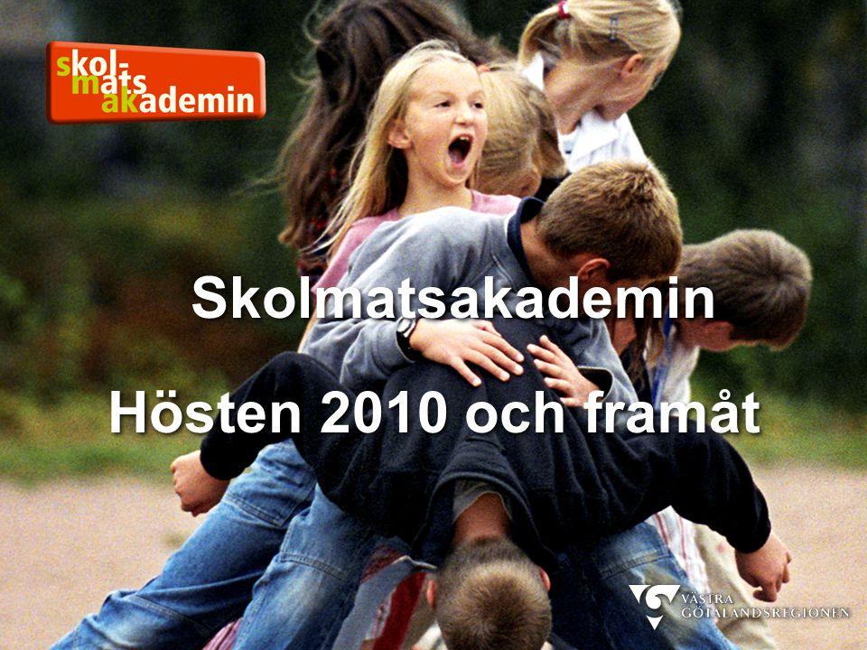 Skolmatsakademin Hösten 2010 och framåt Skolmatsakademin Hösten 2010 och framåt