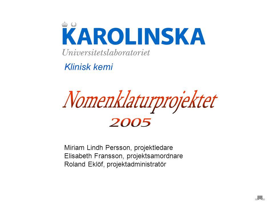 Klinisk kemi Miriam Lindh Persson, projektledare Elisabeth Fransson, projektsamordnare Roland Eklöf, projektadministratör