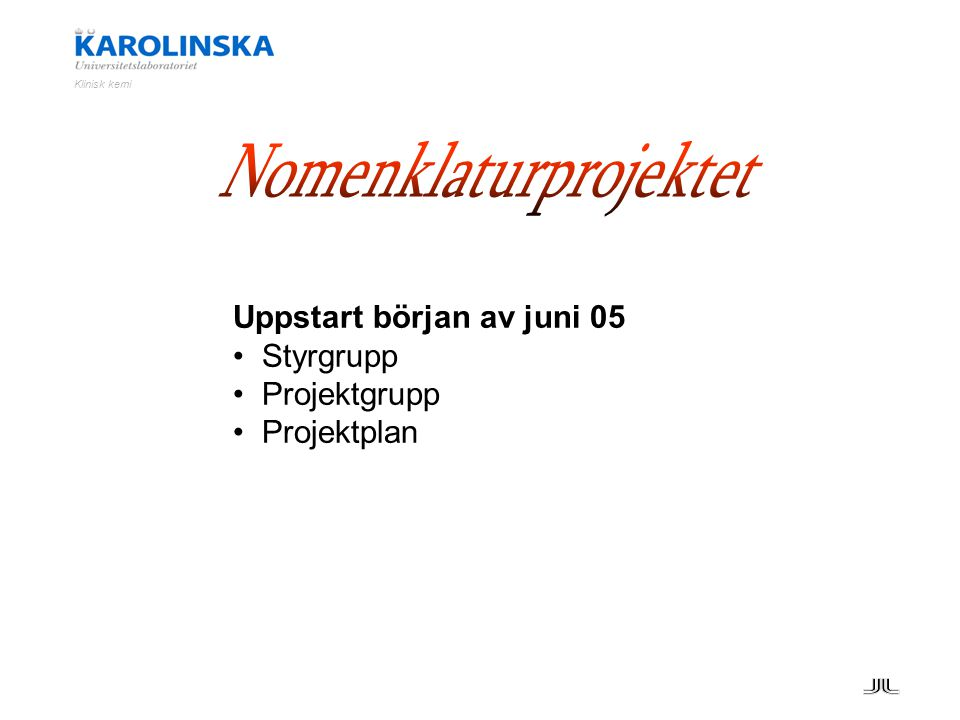 Uppstart början av juni 05 Styrgrupp Projektgrupp Projektplan Klinisk kemi