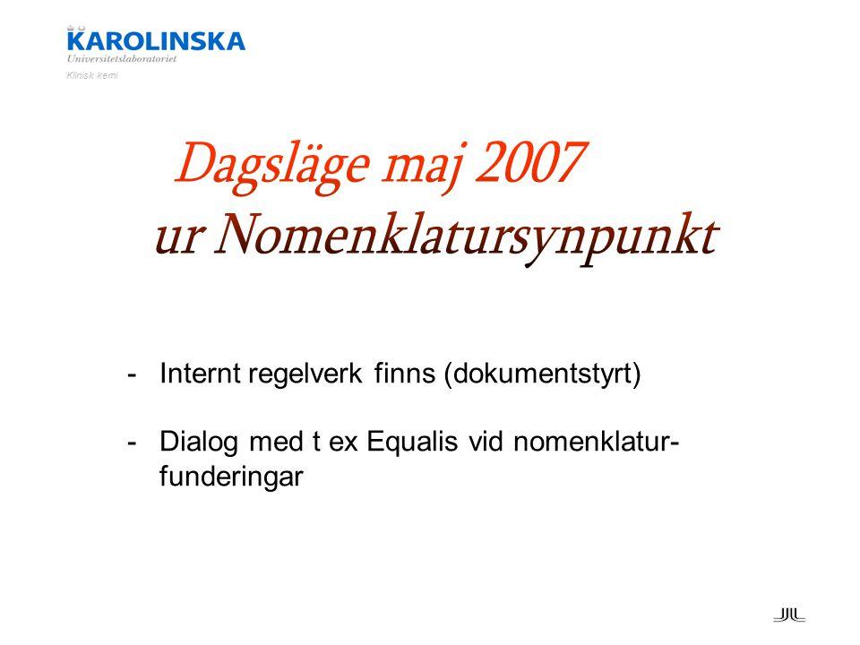 -Internt regelverk finns (dokumentstyrt) -Dialog med t ex Equalis vid nomenklatur- funderingar
