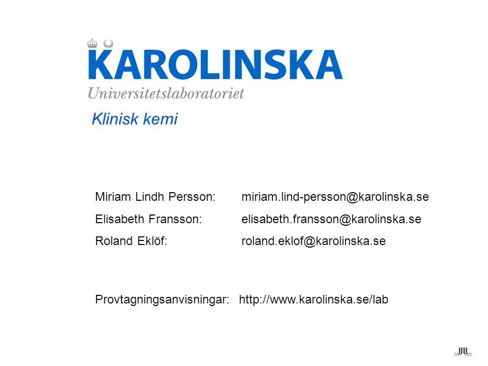 Klinisk kemi Miriam Lindh Persson: miriam.lind-persson@karolinska.se Elisabeth Fransson: elisabeth.fransson@karolinska.se Roland Eklöf: roland.eklof@k