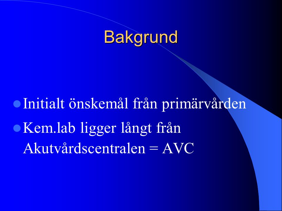 Bakgrund Initialt önskemål från primärvården Kem.lab ligger långt från Akutvårdscentralen = AVC