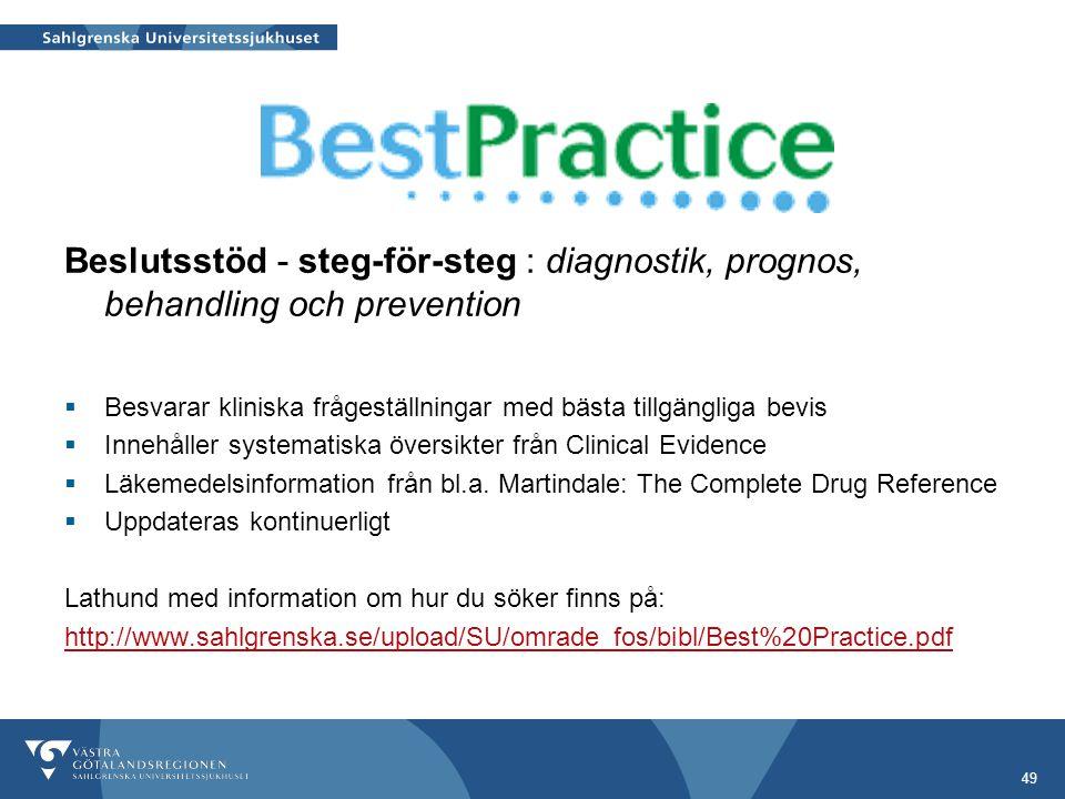 49 Beslutsstöd - steg-för-steg : diagnostik, prognos, behandling och prevention  Besvarar kliniska frågeställningar med bästa tillgängliga bevis  Innehåller systematiska översikter från Clinical Evidence  Läkemedelsinformation från bl.a.