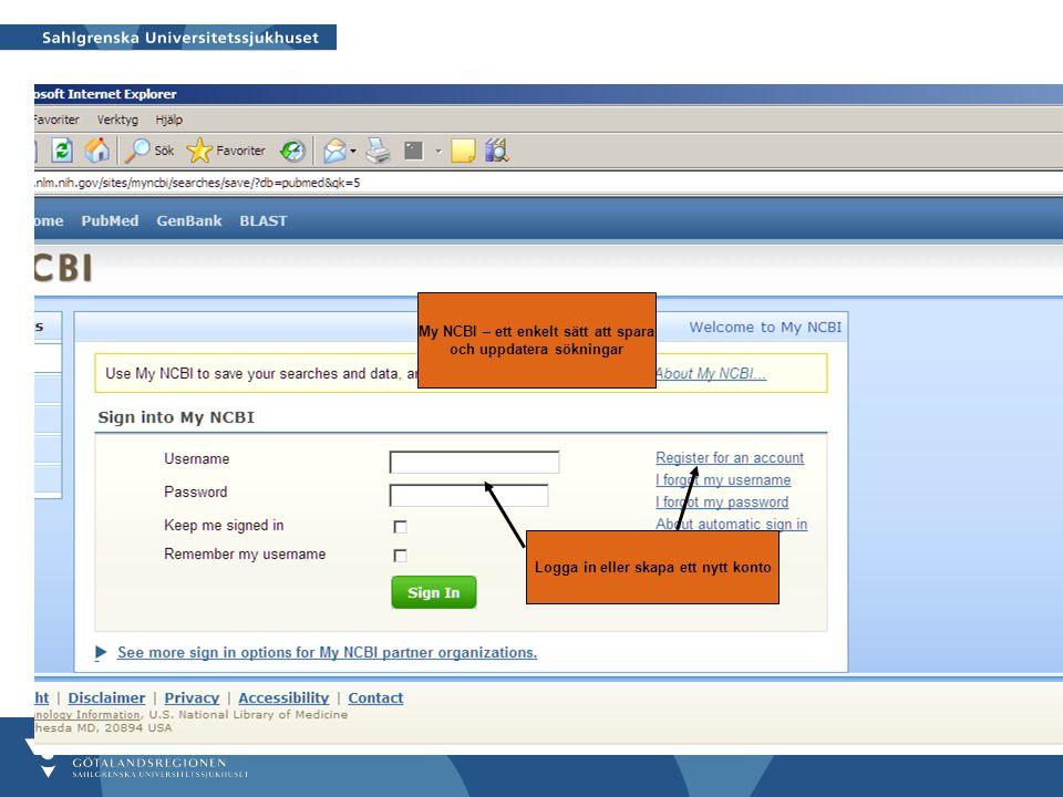 My NCBI – ett enkelt sätt att spara och uppdatera sökningar Logga in eller skapa ett nytt konto