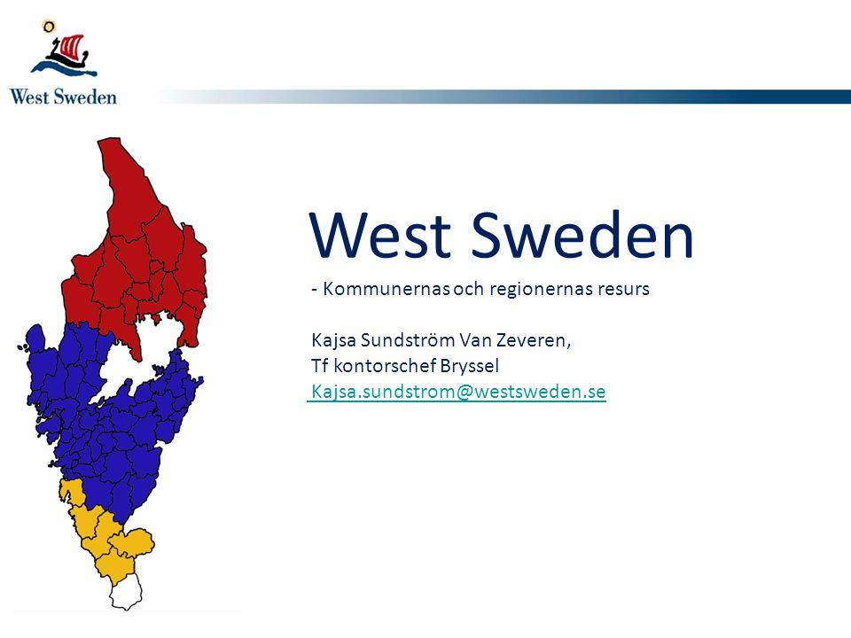 West Sweden - Kommunernas och regionernas resurs Kajsa Sundström Van Zeveren, Tf kontorschef Bryssel Kajsa.sundstrom@westsweden.se