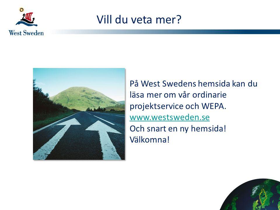 Vill du veta mer? På West Swedens hemsida kan du läsa mer om vår ordinarie projektservice och WEPA. www.westsweden.se www.westsweden.se Och snart en n