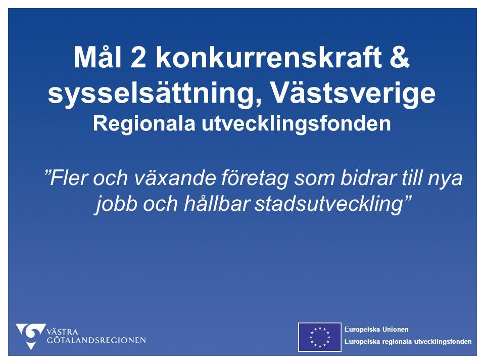 """Europeiska Unionen Europeiska regionala utvecklingsfonden Mål 2 konkurrenskraft & sysselsättning, Västsverige Regionala utvecklingsfonden """"Fler och vä"""